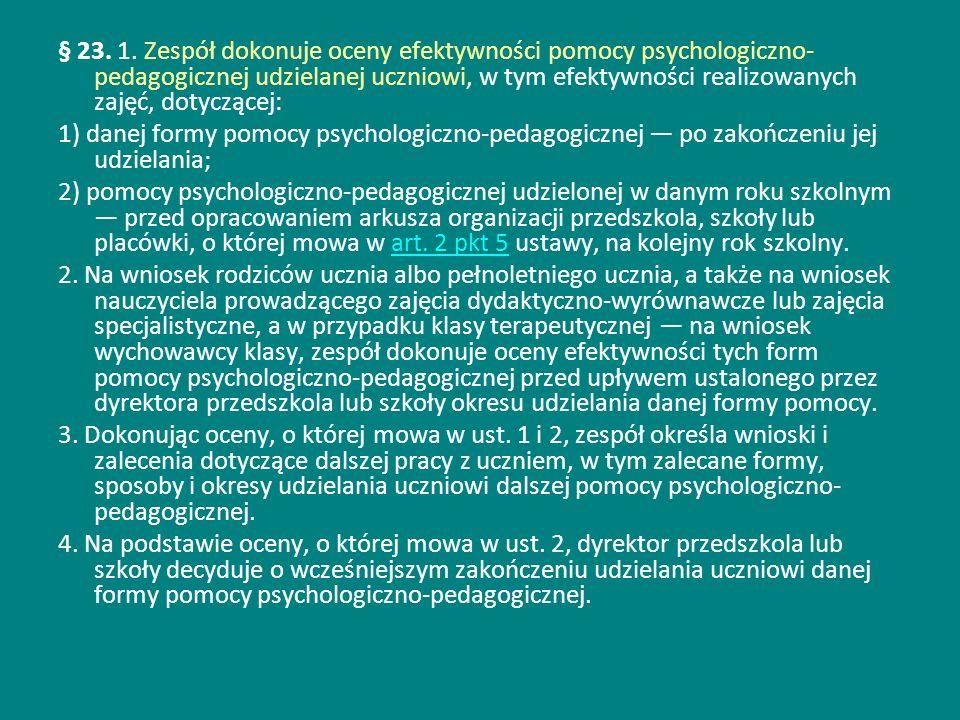 § 23. 1. Zespół dokonuje oceny efektywności pomocy psychologiczno- pedagogicznej udzielanej uczniowi, w tym efektywności realizowanych zajęć, dotycząc