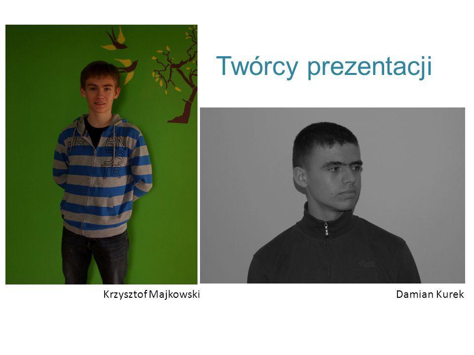 Krzysztof MajkowskiDamian Kurek Twórcy prezentacji