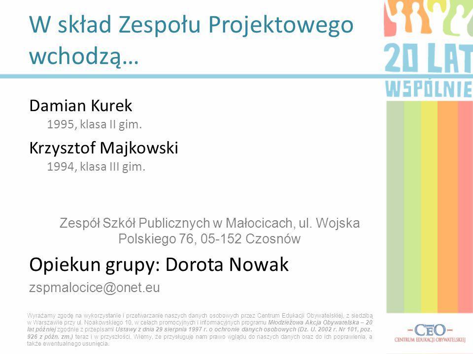 Damian Kurek 1995, klasa II gim. Krzysztof Majkowski 1994, klasa III gim. Zespół Szkół Publicznych w Małocicach, ul. Wojska Polskiego 76, 05-152 Czosn