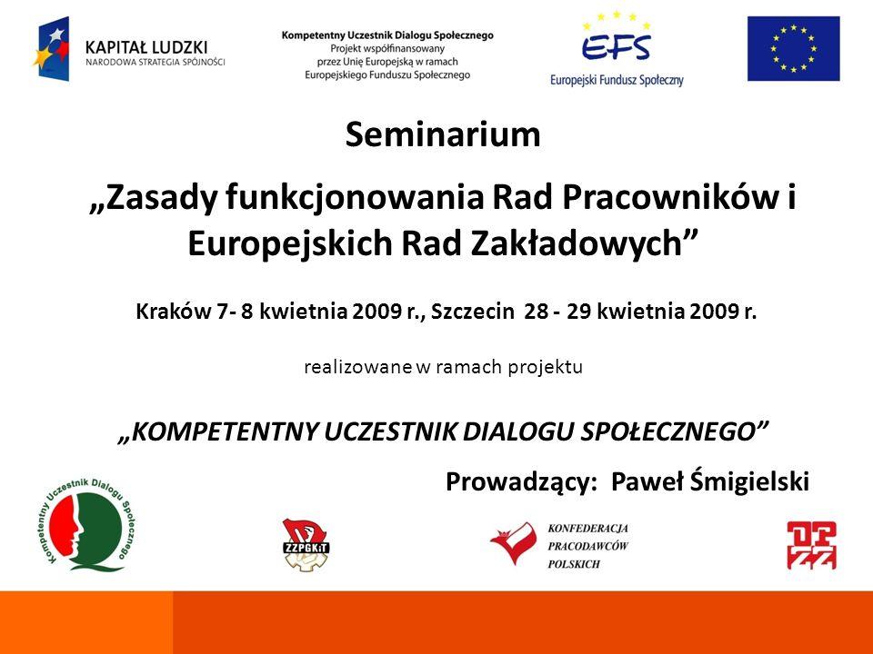 Dialog Społeczny w Unii Europejskiej Europejski Komitet Ekonomiczno – Społeczny Seminarium Zasady funkcjonowania Rad Pracowników i Europejskich Rad Zakładowych Kraków 7- 8 kwietnia 2009 r., Szczecin 28 - 29 kwietnia 2009 r.