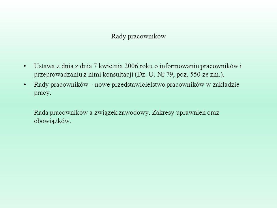 Rady pracowników Ustawa z dnia z dnia 7 kwietnia 2006 roku o informowaniu pracowników i przeprowadzaniu z nimi konsultacji (Dz.