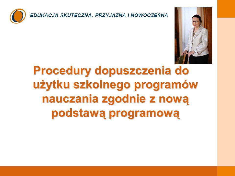 EDUKACJA SKUTECZNA, PRZYJAZNA I NOWOCZESNA Procedury dopuszczenia do użytku szkolnego programów nauczania zgodnie z nową podstawą programową