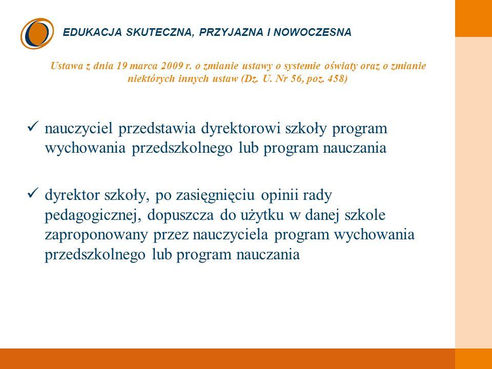 EDUKACJA SKUTECZNA, PRZYJAZNA I NOWOCZESNA Ustawa z dnia 19 marca 2009 r. o zmianie ustawy o systemie oświaty oraz o zmianie niektórych innych ustaw (