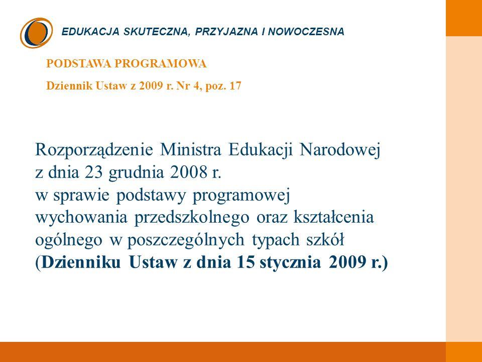 EDUKACJA SKUTECZNA, PRZYJAZNA I NOWOCZESNA PODSTAWA PROGRAMOWA Dziennik Ustaw z 2009 r. Nr 4, poz. 17 Rozporządzenie Ministra Edukacji Narodowej z dni