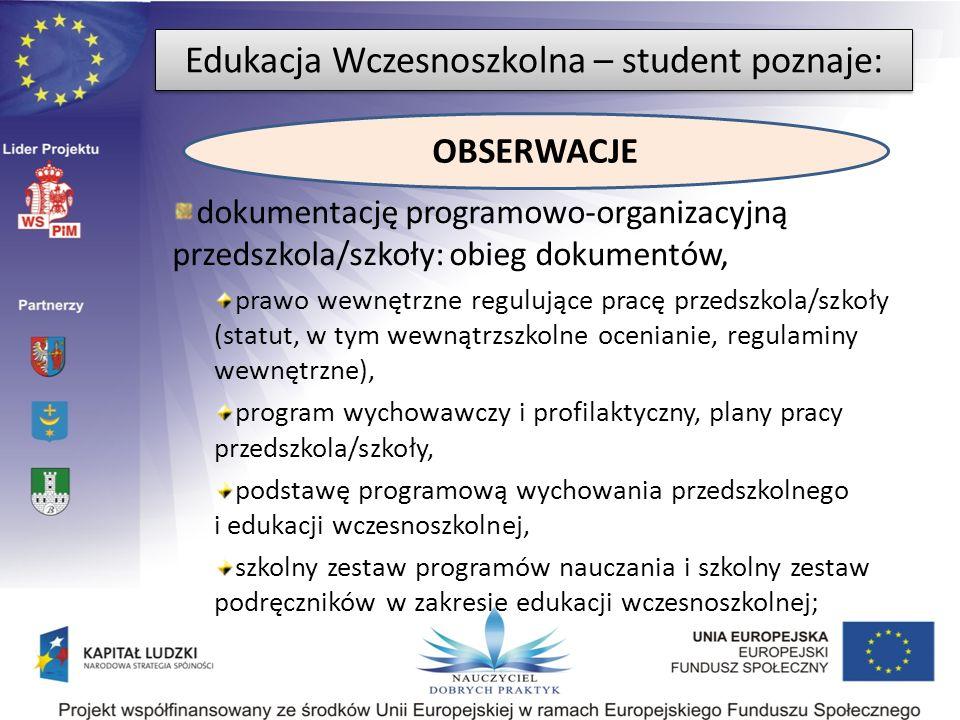 OBSERWACJE Edukacja Wczesnoszkolna – student poznaje: dokumentację programowo-organizacyjną przedszkola/szkoły: obieg dokumentów, prawo wewnętrzne reg