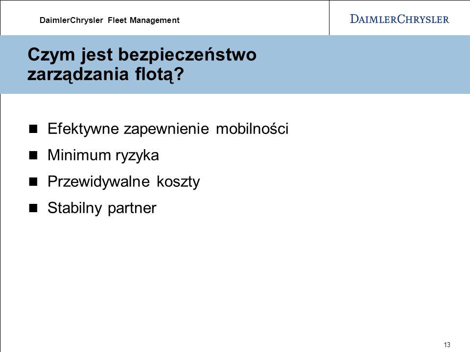 DaimlerChrysler Fleet Management 13 Czym jest bezpieczeństwo zarządzania flotą? Efektywne zapewnienie mobilności Minimum ryzyka Przewidywalne koszty S