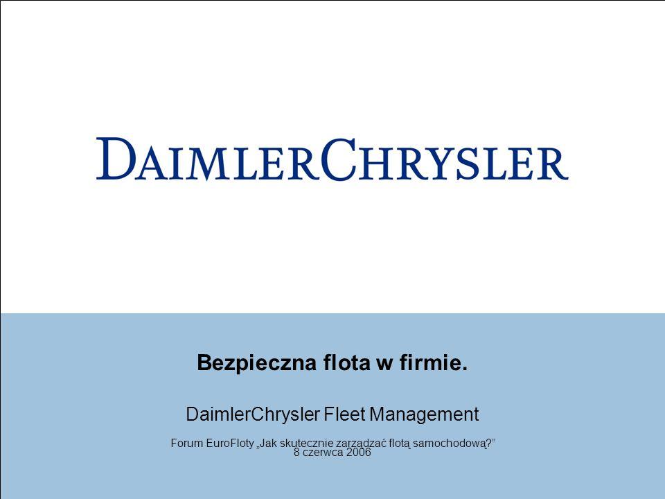 Bezpieczna flota w firmie. DaimlerChrysler Fleet Management Forum EuroFloty Jak skutecznie zarządzać flotą samochodową? 8 czerwca 2006