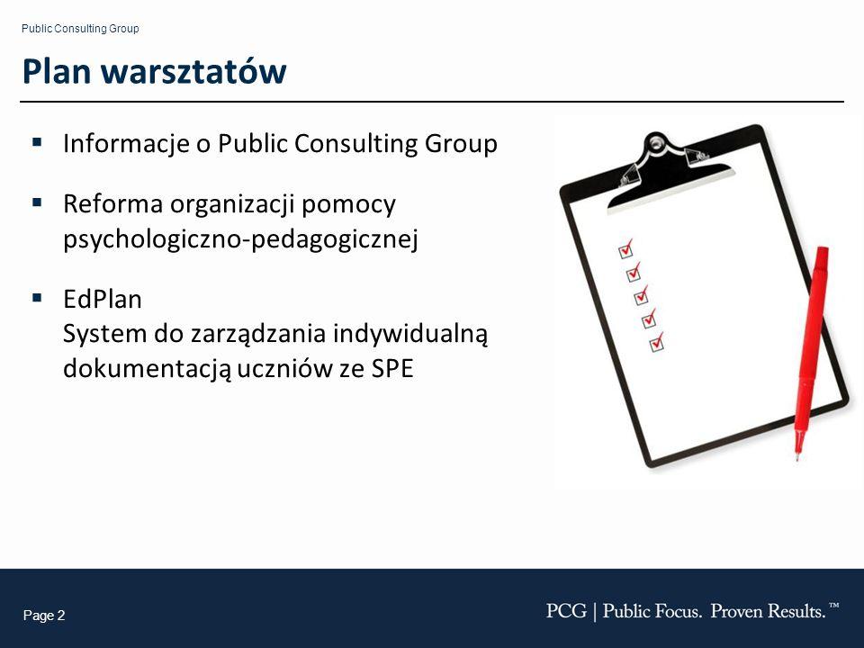 Public Consulting Group Page 2 Plan warsztatów Informacje o Public Consulting Group Reforma organizacji pomocy psychologiczno-pedagogicznej EdPlan Sys