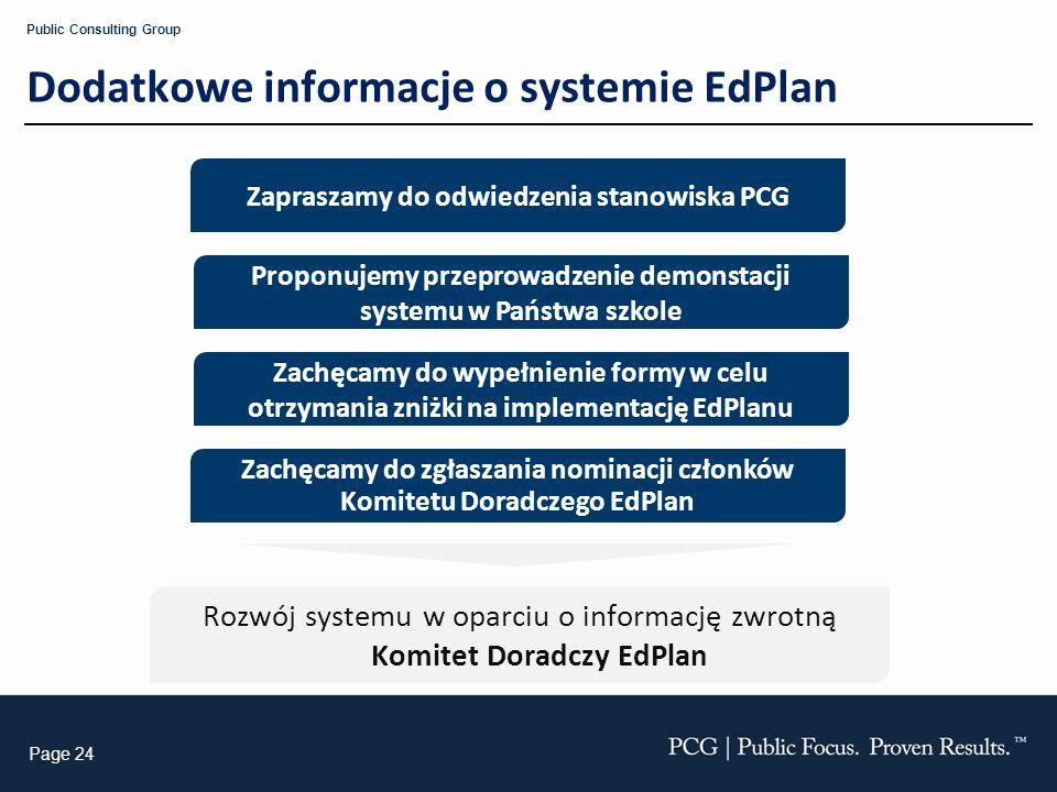 Page 24 Public Consulting Group Dodatkowe informacje o systemie EdPlan Zapraszamy do odwiedzenia stanowiska PCG Zachęcamy do zgłaszania nominacji czło
