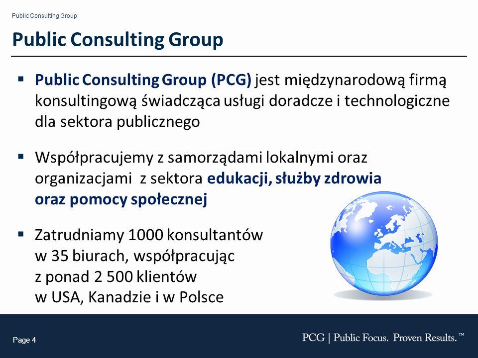 Public Consulting Group Page 4 Public Consulting Group Public Consulting Group (PCG) jest międzynarodową firmą konsultingową świadcząca usługi doradcz