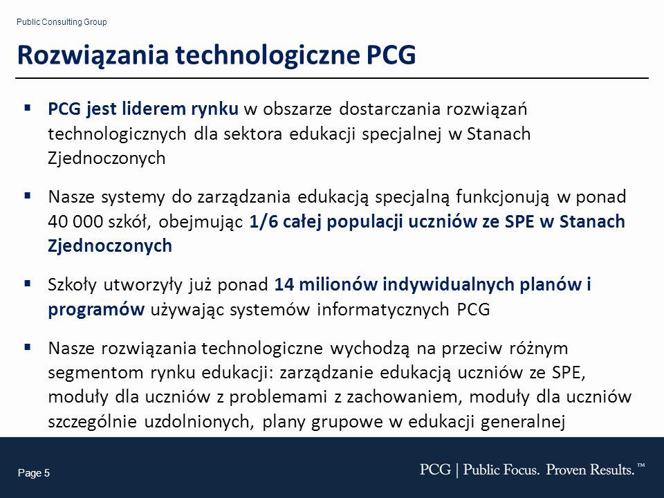 Public Consulting Group Page 5 Rozwiązania technologiczne PCG PCG jest liderem rynku w obszarze dostarczania rozwiązań technologicznych dla sektora ed