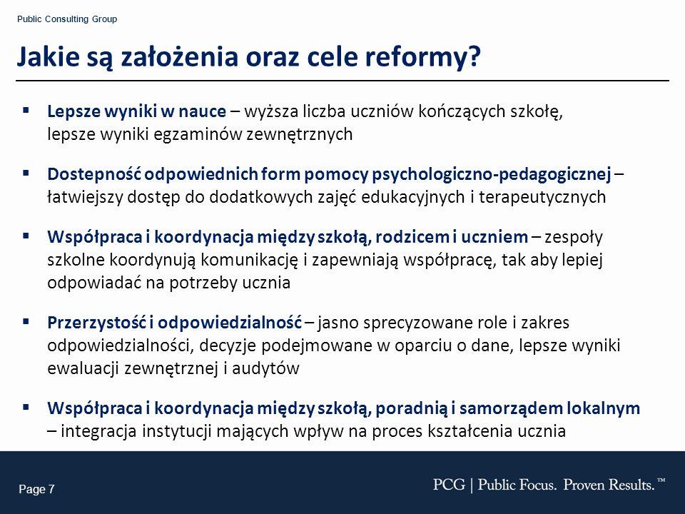Page 7 Public Consulting Group Jakie są założenia oraz cele reformy? Lepsze wyniki w nauce – wyższa liczba uczniów kończących szkołę, lepsze wyniki eg