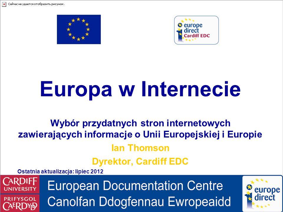 Europe on the Internet © Ian Thomson, Cardiff EDC, lipiec 2012 Tłumaczenie: Ewelina Bruździak, Anna Wilczewska Information on European Statistics Eurostat Przydatne dane statystyczne dotyczące Europy można znaleźć także na stronach DG ds.