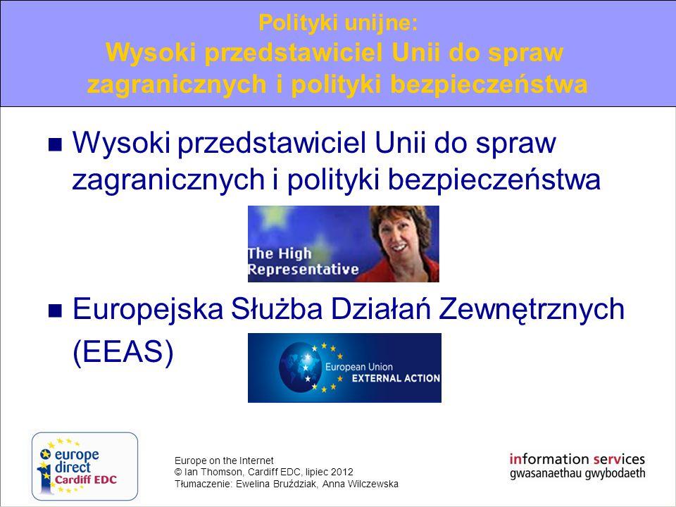 Europe on the Internet © Ian Thomson, Cardiff EDC, lipiec 2012 Tłumaczenie: Ewelina Bruździak, Anna Wilczewska Wysoki przedstawiciel Unii do spraw zag