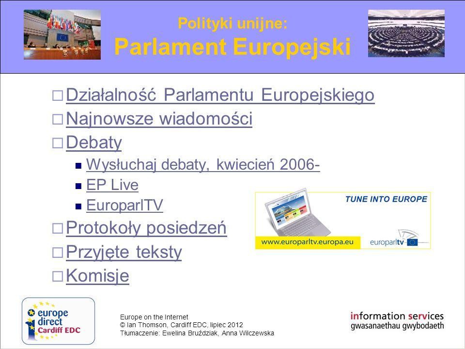 Europe on the Internet © Ian Thomson, Cardiff EDC, lipiec 2012 Tłumaczenie: Ewelina Bruździak, Anna Wilczewska Działalność Parlamentu Europejskiego Na