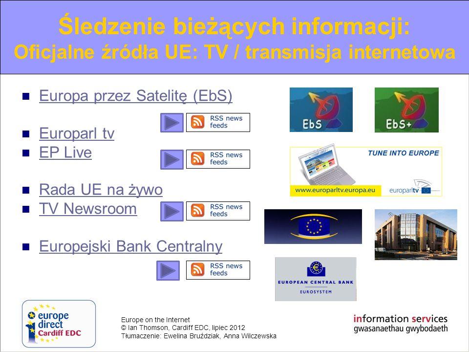 Europe on the Internet © Ian Thomson, Cardiff EDC, lipiec 2012 Tłumaczenie: Ewelina Bruździak, Anna Wilczewska Europa przez Satelitę (EbS) Europarl tv