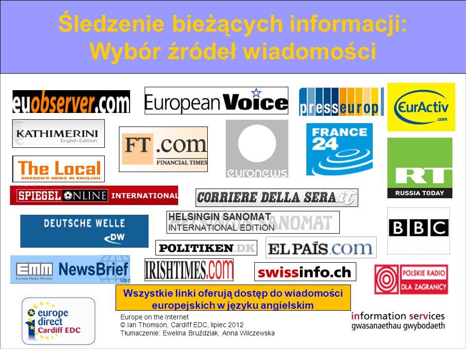 Europe on the Internet © Ian Thomson, Cardiff EDC, lipiec 2012 Tłumaczenie: Ewelina Bruździak, Anna Wilczewska Śledzenie bieżących informacji: Wybór ź