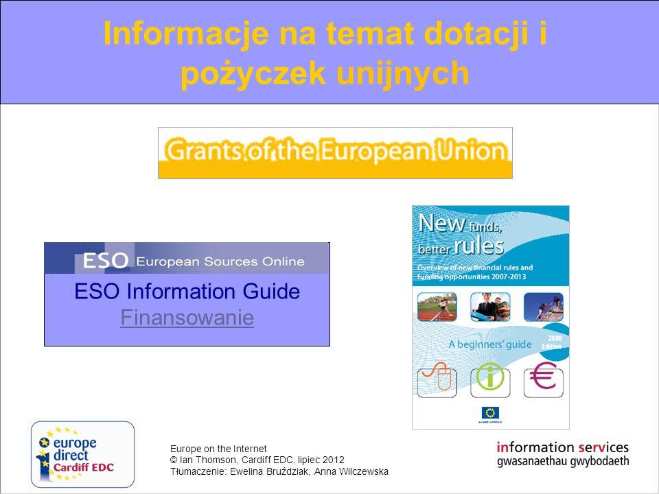Europe on the Internet © Ian Thomson, Cardiff EDC, lipiec 2012 Tłumaczenie: Ewelina Bruździak, Anna Wilczewska Informacje na temat dotacji i pożyczek