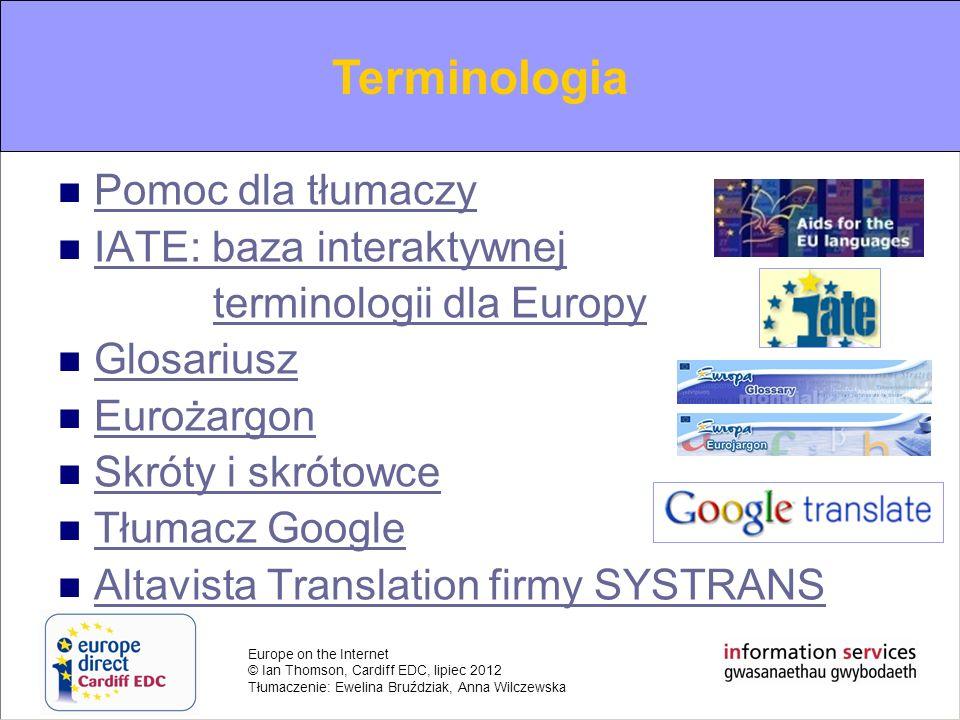 Europe on the Internet © Ian Thomson, Cardiff EDC, lipiec 2012 Tłumaczenie: Ewelina Bruździak, Anna Wilczewska Terminological information Pomoc dla tł