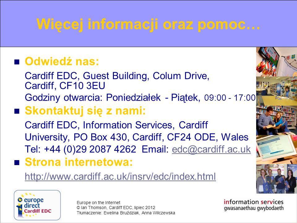 Europe on the Internet © Ian Thomson, Cardiff EDC, lipiec 2012 Tłumaczenie: Ewelina Bruździak, Anna Wilczewska For further information and help… Odwie