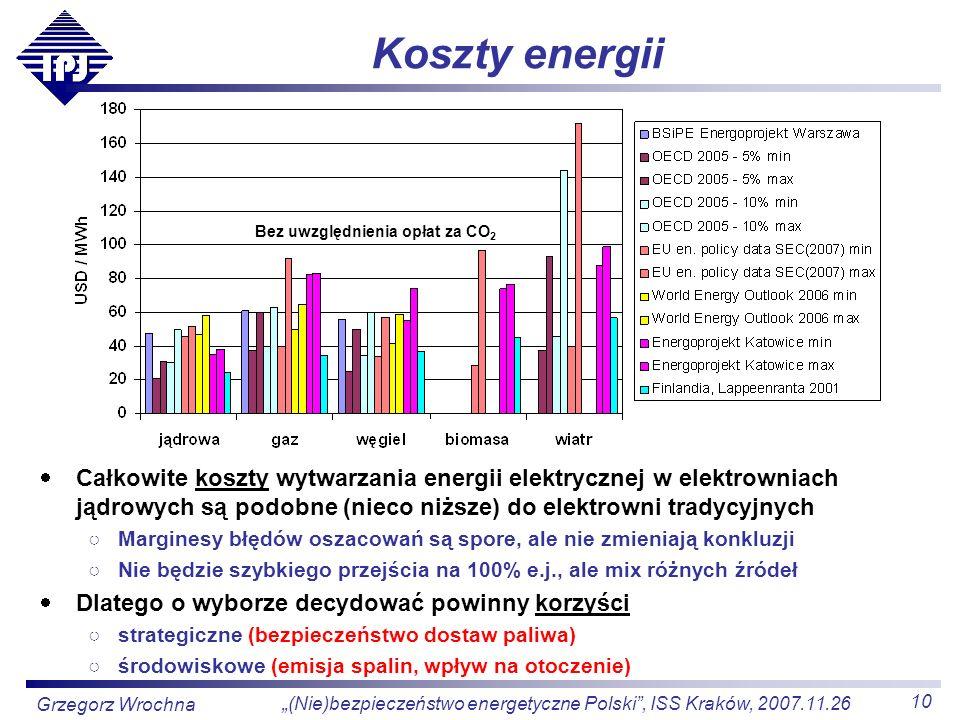 10 (Nie)bezpieczeństwo energetyczne Polski, ISS Kraków, 2007.11.26 Grzegorz Wrochna Koszty energii Całkowite koszty wytwarzania energii elektrycznej w