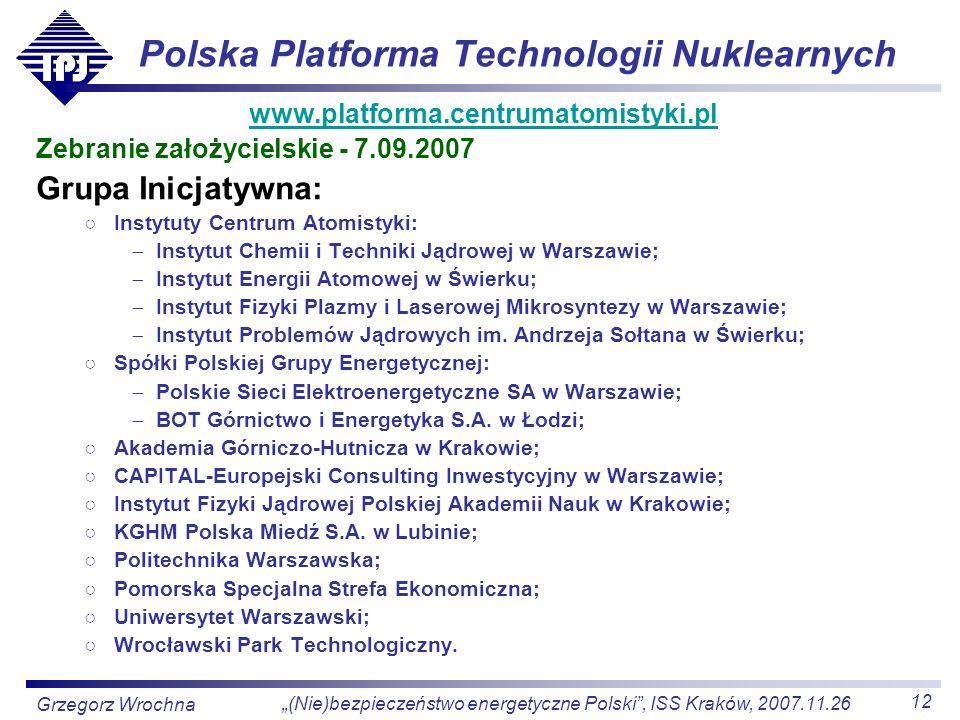 12 (Nie)bezpieczeństwo energetyczne Polski, ISS Kraków, 2007.11.26 Grzegorz Wrochna Polska Platforma Technologii Nuklearnych www.platforma.centrumatom