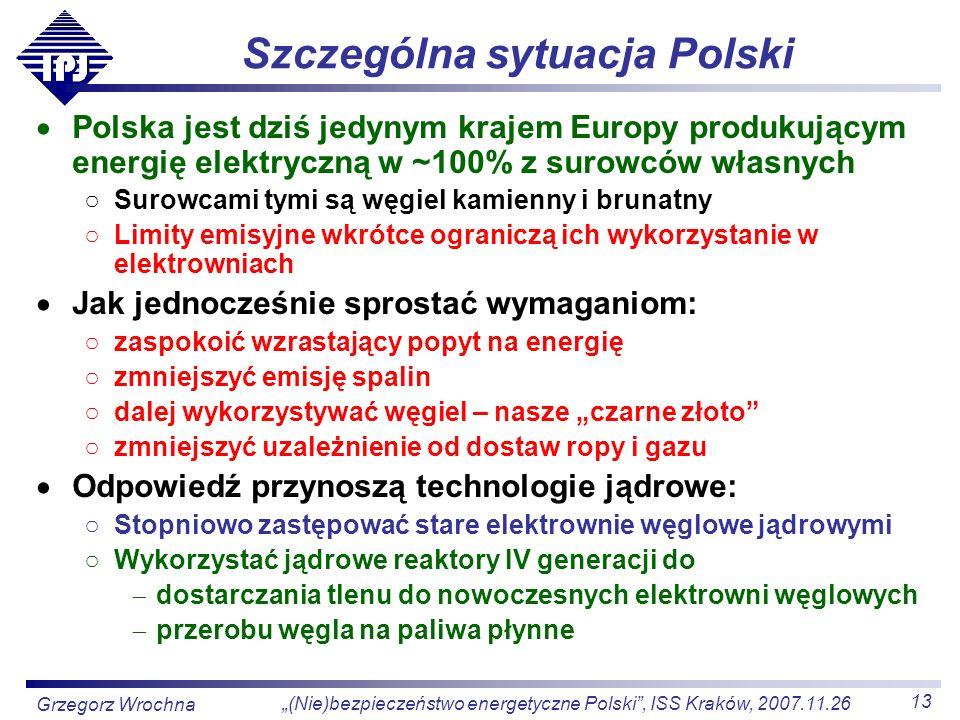 13 (Nie)bezpieczeństwo energetyczne Polski, ISS Kraków, 2007.11.26 Grzegorz Wrochna Szczególna sytuacja Polski Polska jest dziś jedynym krajem Europy