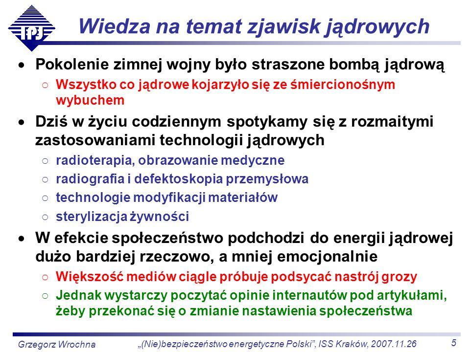 6 (Nie)bezpieczeństwo energetyczne Polski, ISS Kraków, 2007.11.26 Grzegorz Wrochna Troska o środowisko Dziś szczególną wagę przywiązujemy do ochrony środowiska Daje to dużą przewagę energetyce jądrowej elektrowniaingerencja w środowisko szkodliwe emisjeszkodliwe produkty jądrowa--odpady prom.