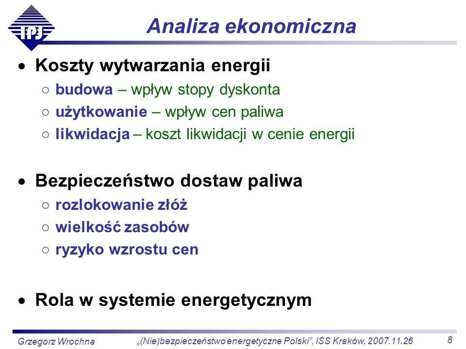 8 (Nie)bezpieczeństwo energetyczne Polski, ISS Kraków, 2007.11.26 Grzegorz Wrochna Analiza ekonomiczna Koszty wytwarzania energii budowa – wpływ stopy