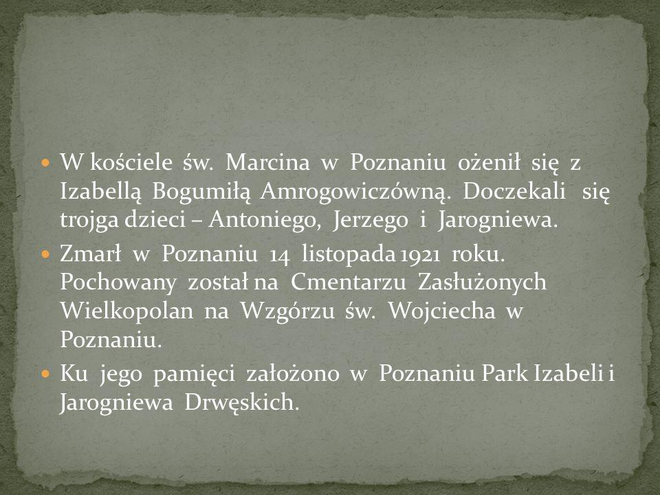 W kościele św. Marcina w Poznaniu ożenił się z Izabellą Bogumiłą Amrogowiczówną. Doczekali się trojga dzieci – Antoniego, Jerzego i Jarogniewa. Zmarł