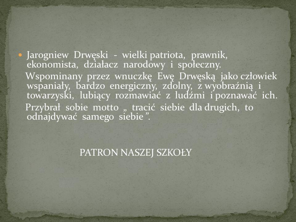 Jarogniew Drwęski - wielki patriota, prawnik, ekonomista, działacz narodowy i społeczny. Wspominany przez wnuczkę Ewę Drwęską jako człowiek wspaniały,