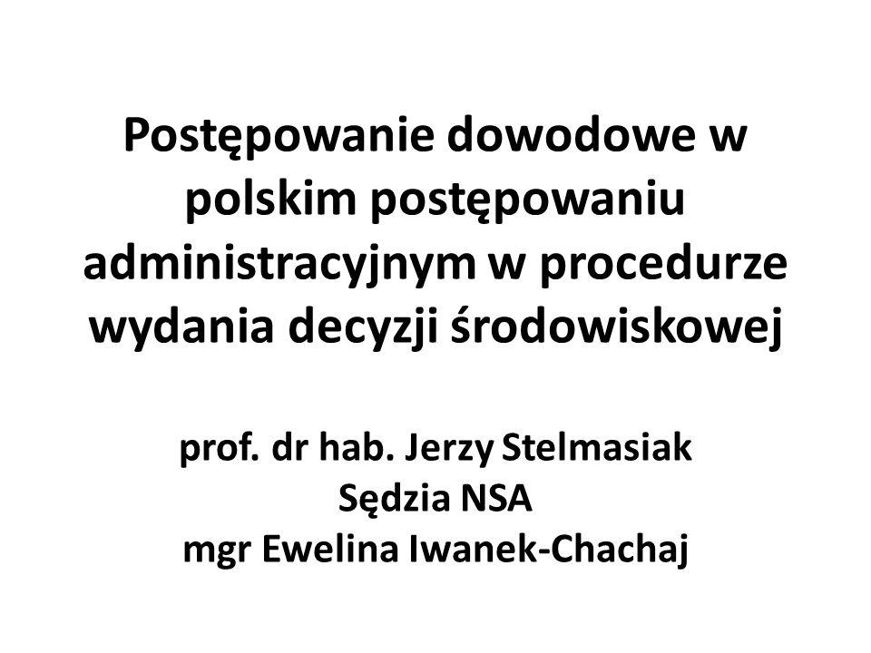 Postępowanie dowodowe w polskim postępowaniu administracyjnym w procedurze wydania decyzji środowiskowej prof. dr hab. Jerzy Stelmasiak Sędzia NSA mgr