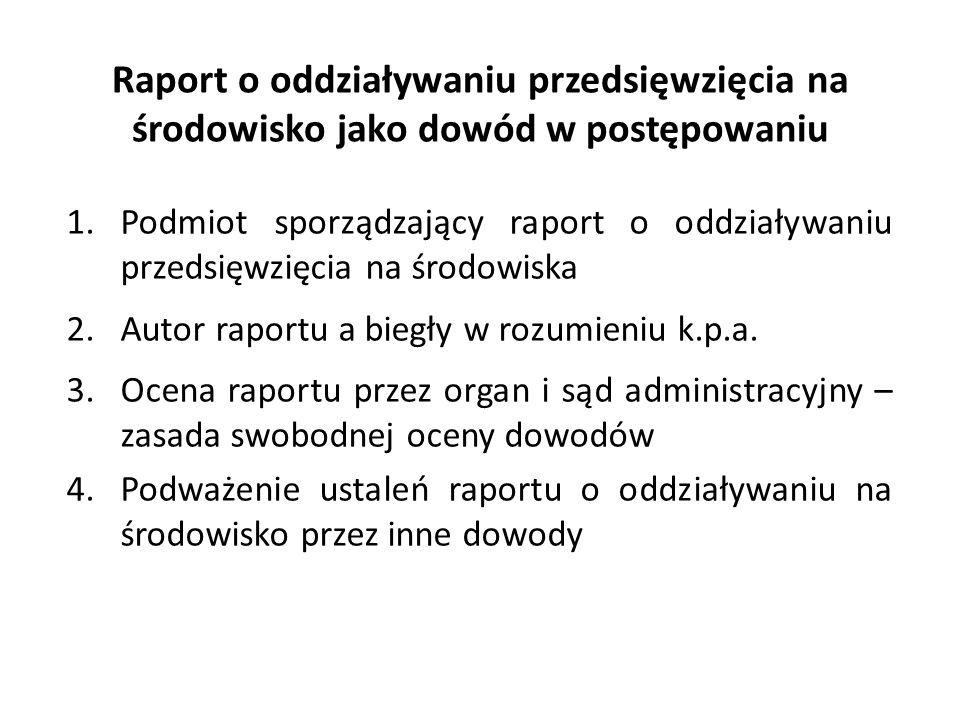 Raport o oddziaływaniu przedsięwzięcia na środowisko jako dowód w postępowaniu 1.Podmiot sporządzający raport o oddziaływaniu przedsięwzięcia na środo