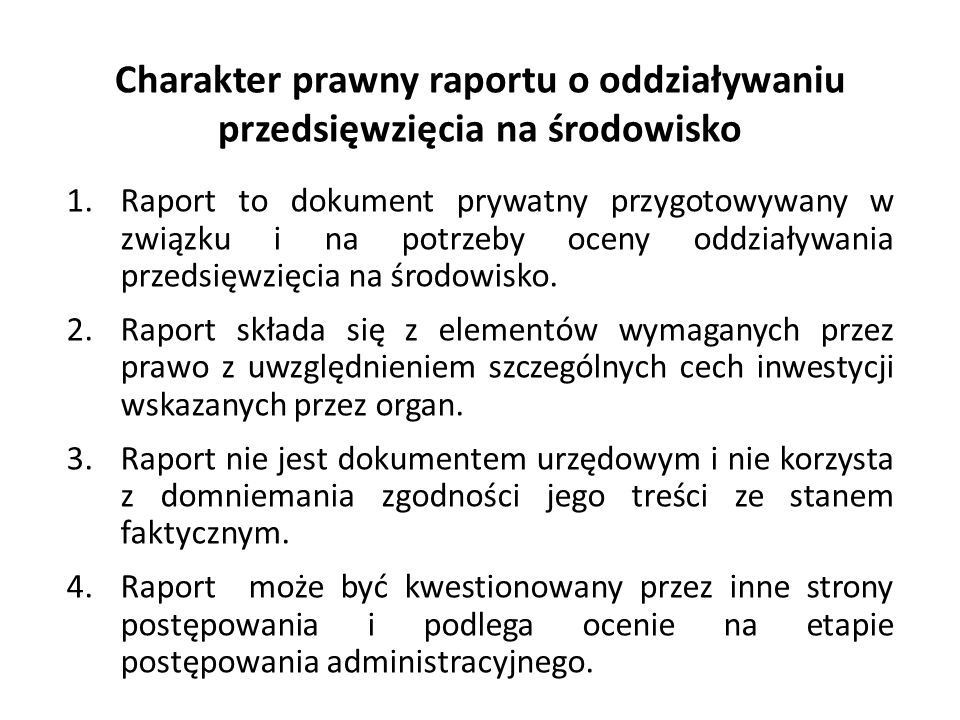 Charakter prawny raportu o oddziaływaniu przedsięwzięcia na środowisko 1.Raport to dokument prywatny przygotowywany w związku i na potrzeby oceny oddz