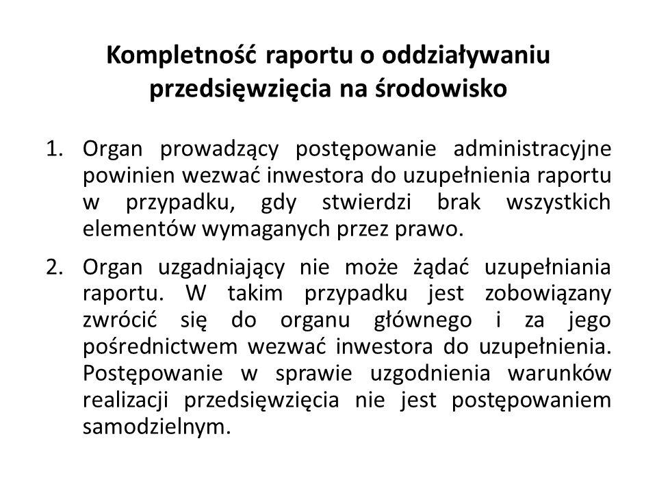 Kompletność raportu o oddziaływaniu przedsięwzięcia na środowisko 1.Organ prowadzący postępowanie administracyjne powinien wezwać inwestora do uzupełn