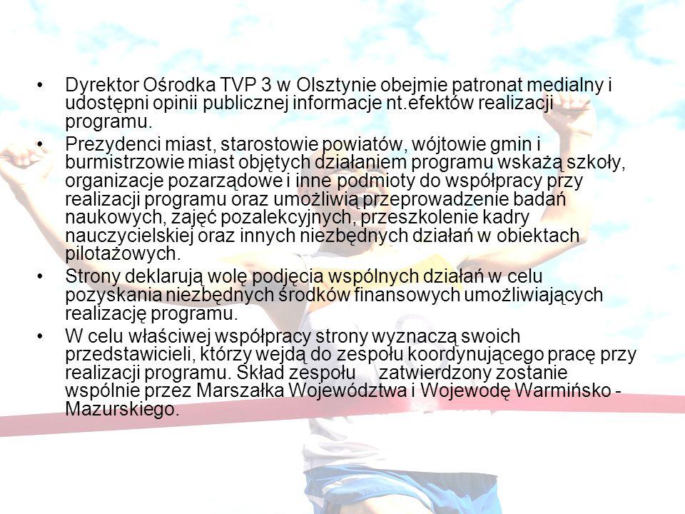 Dyrektor Ośrodka TVP 3 w Olsztynie obejmie patronat medialny i udostępni opinii publicznej informacje nt.efektów realizacji programu. Prezydenci miast