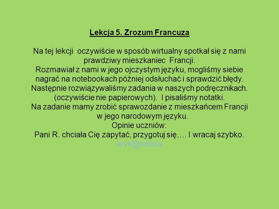 Lekcja 5. Zrozum Francuza Na tej lekcji oczywiście w sposób wirtualny spotkał się z nami prawdziwy mieszkaniec Francji. Rozmawiał z nami w jego ojczys
