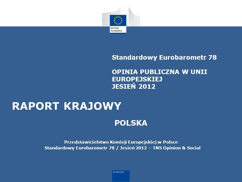 Standardowy Eurobarometr 78 OPINIA PUBLICZNA W UNII EUROPEJSKIEJ JESIEŃ 2012 RAPORT KRAJOWY POLSKA Przedstawicielstwo Komisji Europejskiej w Polsce Standardowy Eurobarometr 78 / Jesień 2012 – TNS Opinion & Social