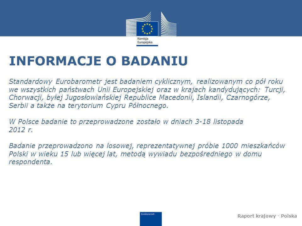 INFORMACJE O BADANIU Standardowy Eurobarometr jest badaniem cyklicznym, realizowanym co pół roku we wszystkich państwach Unii Europejskiej oraz w krajach kandydujących: Turcji, Chorwacji, byłej Jugosłowiańskiej Republice Macedonii, Islandii, Czarnogórze, Serbii a także na terytorium Cypru Północnego.