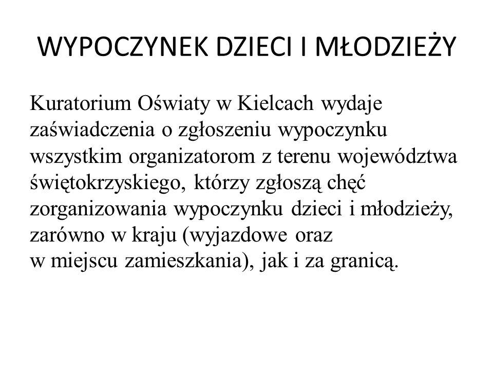 WYPOCZYNEK DZIECI I MŁODZIEŻY Kuratorium Oświaty w Kielcach wydaje zaświadczenia o zgłoszeniu wypoczynku wszystkim organizatorom z terenu województwa