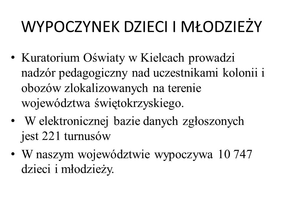WYPOCZYNEK DZIECI I MŁODZIEŻY Kuratorium Oświaty w Kielcach prowadzi nadzór pedagogiczny nad uczestnikami kolonii i obozów zlokalizowanych na terenie