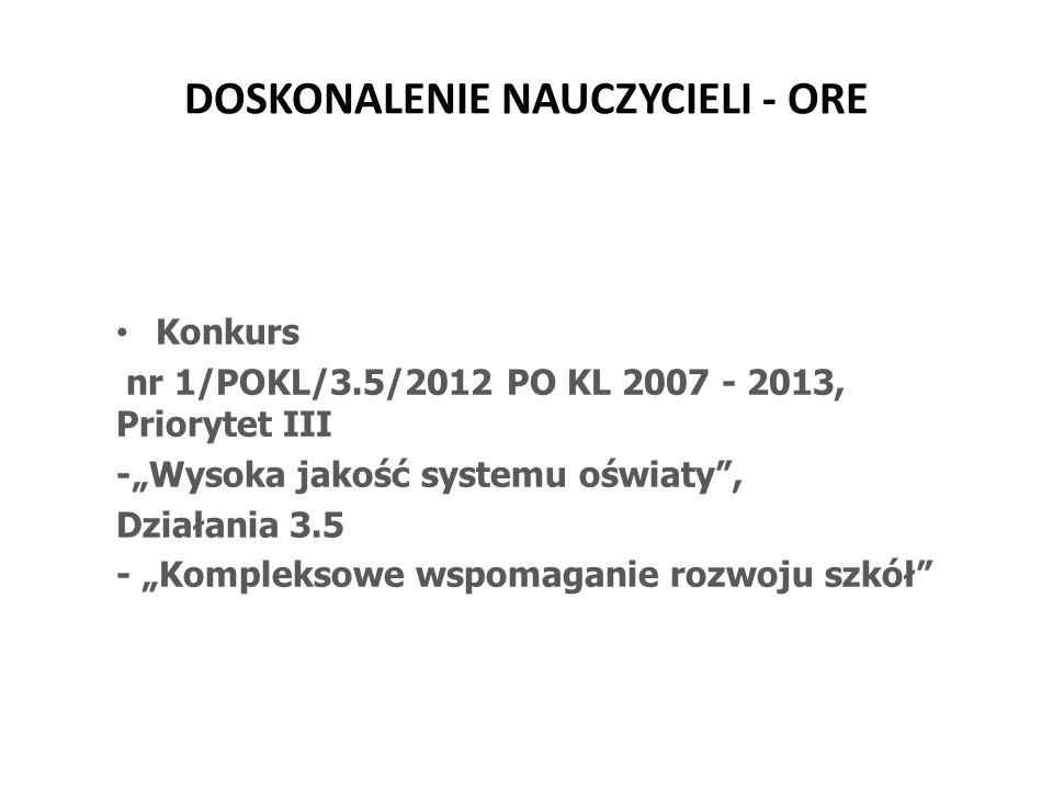 DOSKONALENIE NAUCZYCIELI - ORE Konkurs nr 1/POKL/3.5/2012 PO KL 2007 - 2013, Priorytet III -Wysoka jakość systemu oświaty, Działania 3.5 - Kompleksowe
