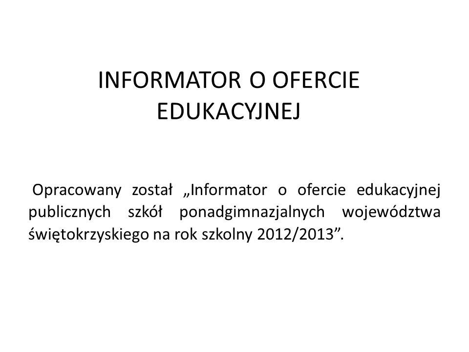 INFORMATOR O OFERCIE EDUKACYJNEJ Opracowany został Informator o ofercie edukacyjnej publicznych szkół ponadgimnazjalnych województwa świętokrzyskiego