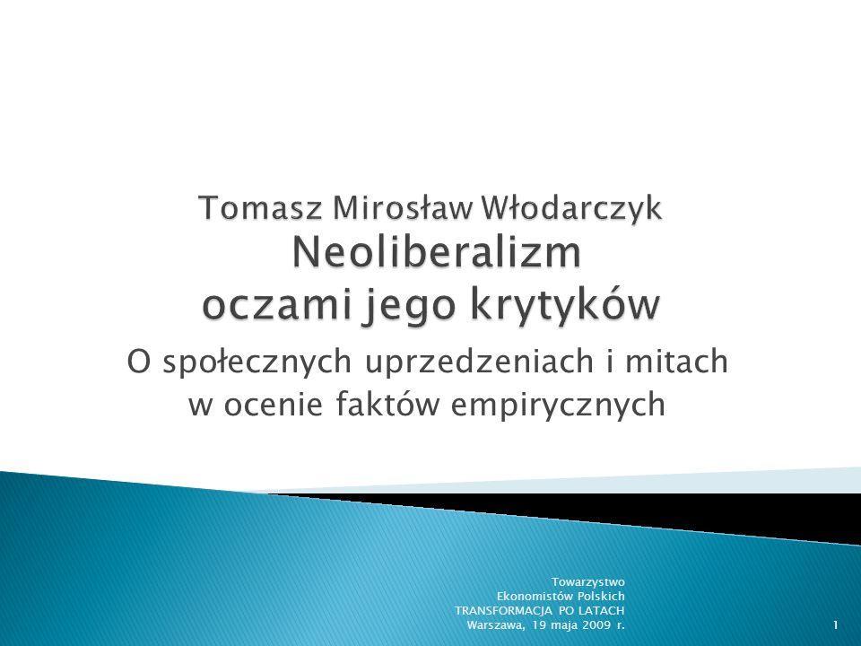 Do postępu w nauce dochodzi tylko wtedy, kiedy dążymy do maksymalizowania znaczenia faktów i minimalizowania znaczenia wartości Mark Blaug Towarzystwo Ekonomistów Polskich TRANSFORMACJA PO LATACH Warszawa, 19 maja 2009 r.2