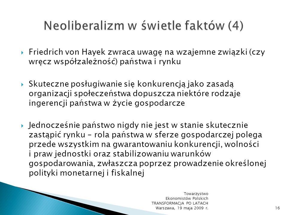Podsumowanie: W zderzeniu z tak pojmowaną ekonomiczną wykładnią neoliberalizmu przedstawione wcześniej krytyczne opinie na jego temat są chybione i noszą znamiona ideologicznej zemsty zwolenników etatyzmu, reprezentujących interesy państwowej biurokracji i dążących do trwałego powrotu do władzy Towarzystwo Ekonomistów Polskich TRANSFORMACJA PO LATACH Warszawa, 19 maja 2009 r.17