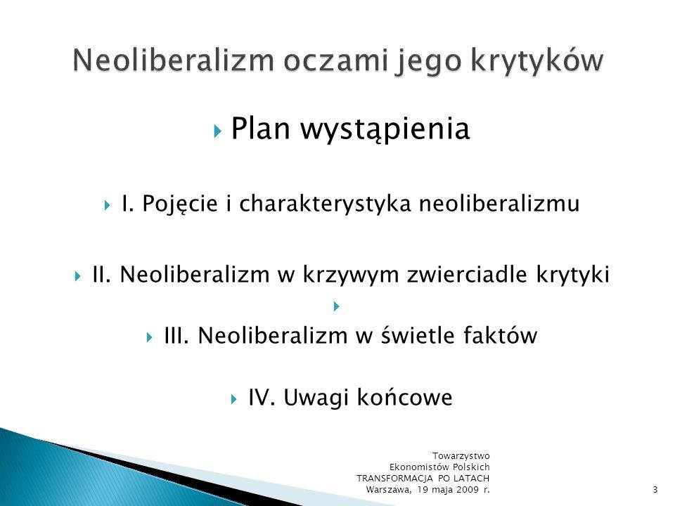Neoliberalizm – ogólna nazwa zespołu idei, koncepcji i poglądów ekonomicznych, społecznych, politycznych i etyczno- moralnych, które tworzą pewien względnie spójny obraz człowieka i społeczeństwa Neoliberalizm ekonomiczny = eksplikacja neoliberalizmu w ujęciu przedmiotowym i z wykorzystaniem konceptualizacji idei liberalnej jednostki gospodarującej Towarzystwo Ekonomistów Polskich TRANSFORMACJA PO LATACH Warszawa, 19 maja 2009 r.4