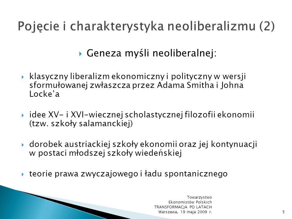 Cechy konstytutywne neoliberalizmu: mechanizm cen rynkowych jako jedyna forma oddziaływania na działalność gospodarczą aprobata dla sprawiedliwości komutatywnej państwo minimalne = zadaniem państwa w sferze gospodarczej i społecznej jest zapewnienia ram prawnych dla funkcjonowania wolnej konkurencji ideał praworządności Towarzystwo Ekonomistów Polskich TRANSFORMACJA PO LATACH Warszawa, 19 maja 2009 r.6