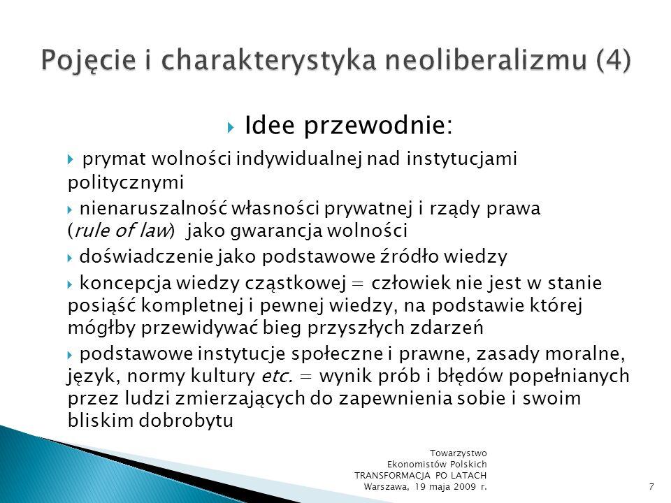 Zarzuty wobec neoliberalizmu: dogmatyczne przywiązanie do wiary w mechanizm wolnego rynku i jego dobroczynny wpływ na efektywność gospodarowania propagowanie zasad egoizmu i bezwzględności w relacjach społecznych apologetyka darwinistycznego kultu przetrwania najlepszych (survival of the fittest) Towarzystwo Ekonomistów Polskich TRANSFORMACJA PO LATACH Warszawa, 19 maja 2009 r.8