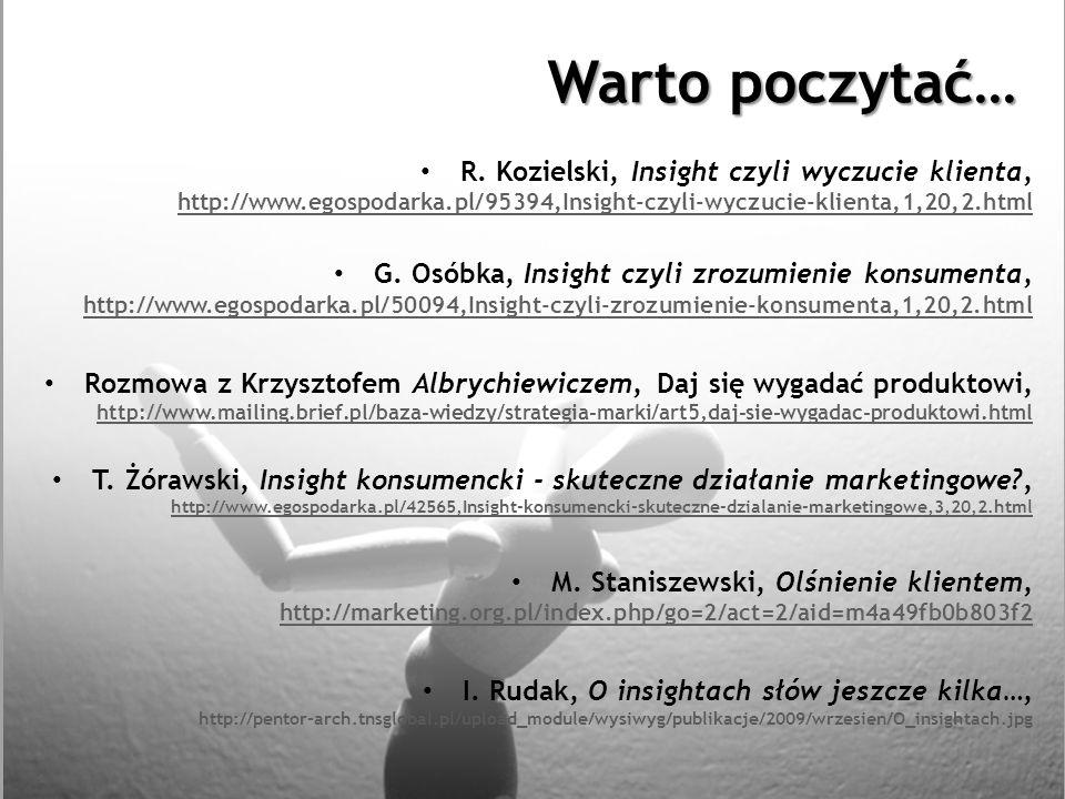 Warto poczytać… R. Kozielski, Insight czyli wyczucie klienta, http://www.egospodarka.pl/95394,Insight-czyli-wyczucie-klienta,1,20,2.html http://www.eg