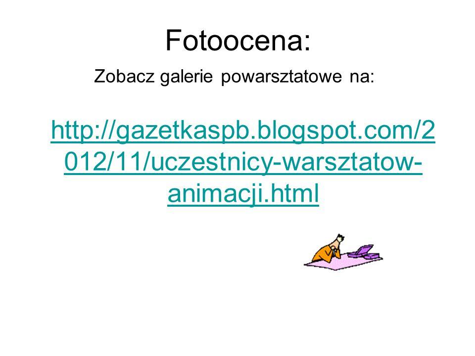 Fotoocena: Zobacz galerie powarsztatowe na: http://gazetkaspb.blogspot.com/2 012/11/uczestnicy-warsztatow- animacji.html http://gazetkaspb.blogspot.co